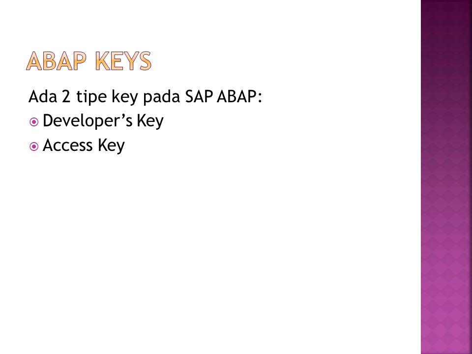 ABAP KEYS Ada 2 tipe key pada SAP ABAP: Developer's Key Access Key
