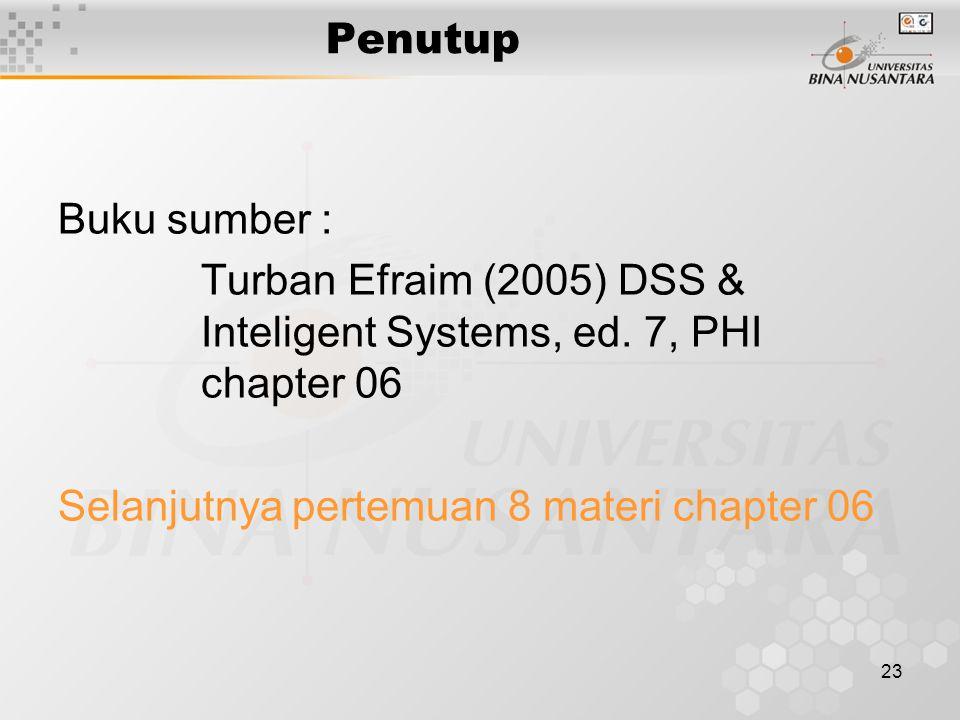 Penutup Buku sumber : Turban Efraim (2005) DSS & Inteligent Systems, ed. 7, PHI chapter 06.