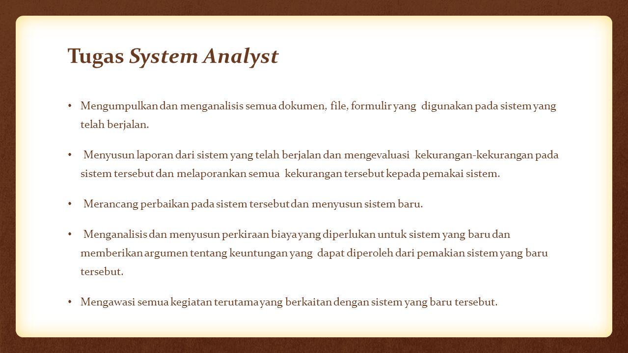 Tugas System Analyst Mengumpulkan dan menganalisis semua dokumen, file, formulir yang digunakan pada sistem yang telah berjalan.