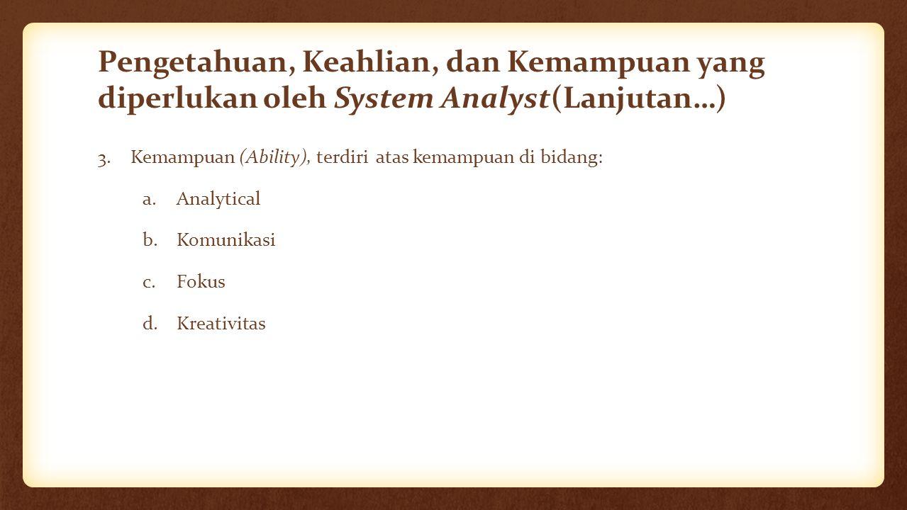 Pengetahuan, Keahlian, dan Kemampuan yang diperlukan oleh System Analyst(Lanjutan…)