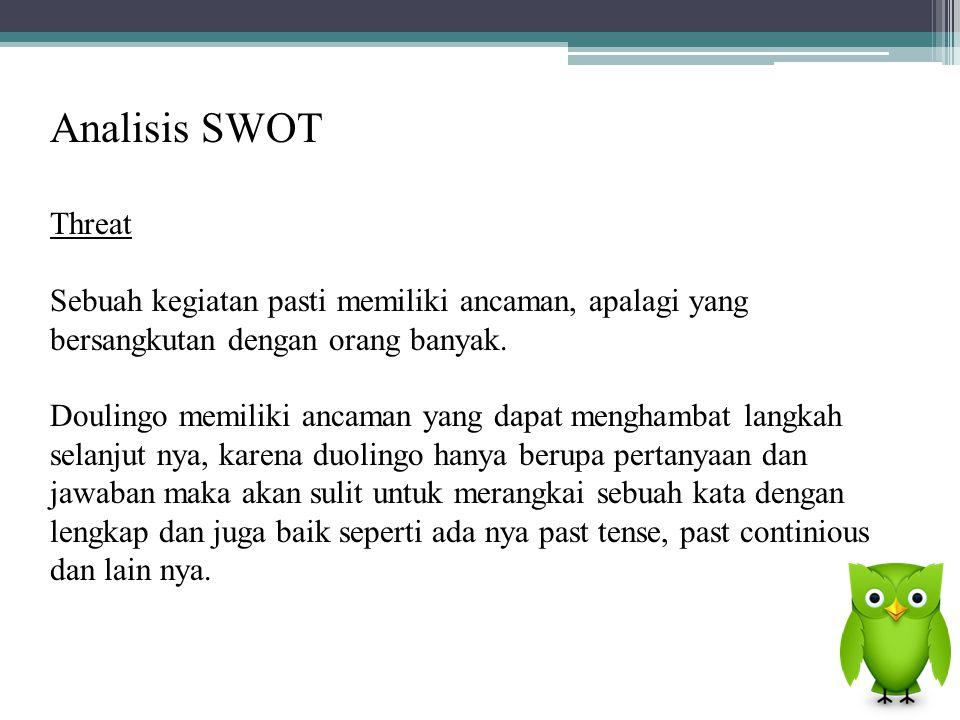 Analisis SWOT Threat. Sebuah kegiatan pasti memiliki ancaman, apalagi yang bersangkutan dengan orang banyak.