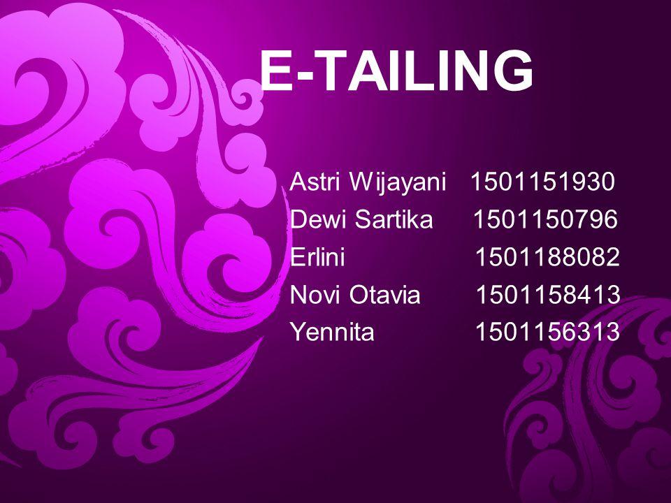 E-TAILING Astri Wijayani 1501151930 Dewi Sartika 1501150796