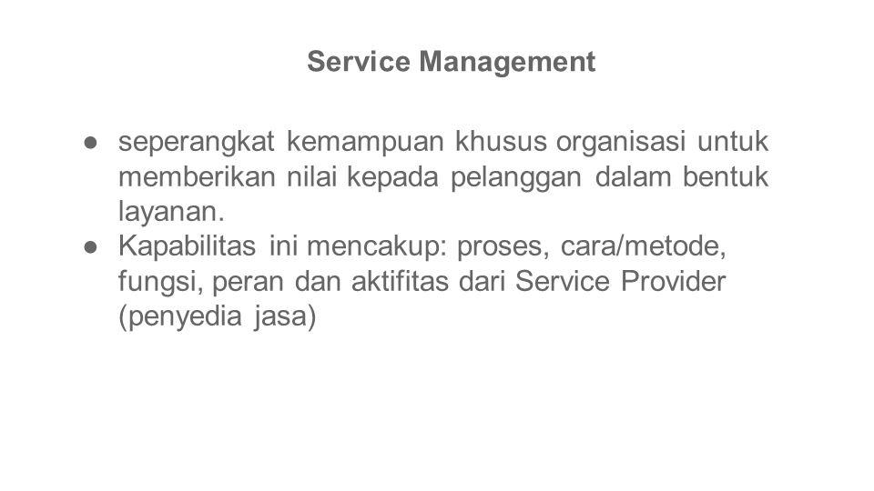 Service Management seperangkat kemampuan khusus organisasi untuk memberikan nilai kepada pelanggan dalam bentuk layanan.