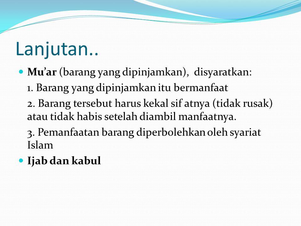 Lanjutan.. Mu'ar (barang yang dipinjamkan), disyaratkan: