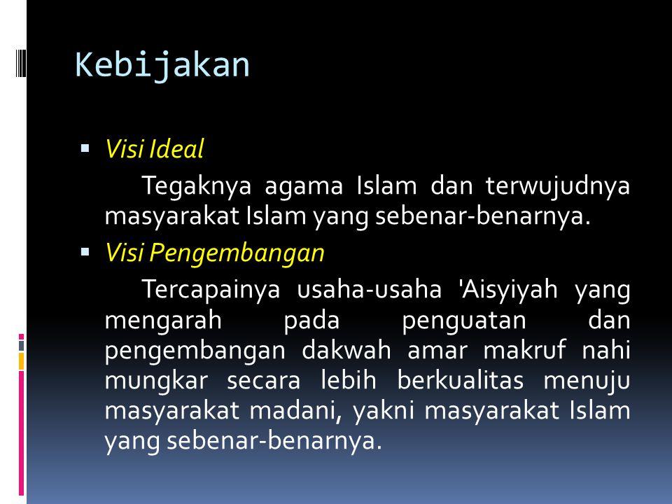 Kebijakan Visi Ideal. Tegaknya agama Islam dan terwujudnya masyarakat Islam yang sebenar-benarnya.