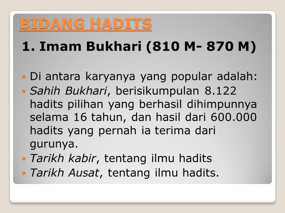 BIDANG HADITS 1. Imam Bukhari (810 M- 870 M)