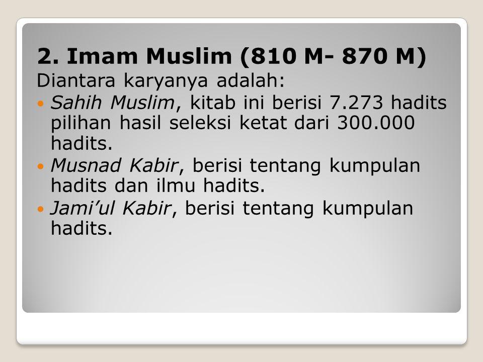 2. Imam Muslim (810 M- 870 M) Diantara karyanya adalah: