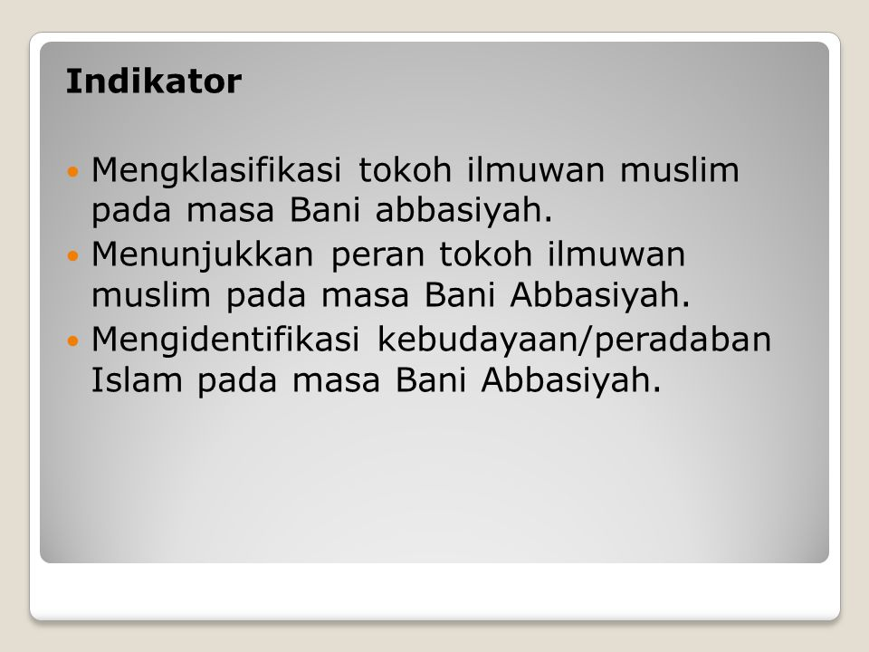 Indikator Mengklasifikasi tokoh ilmuwan muslim pada masa Bani abbasiyah. Menunjukkan peran tokoh ilmuwan muslim pada masa Bani Abbasiyah.