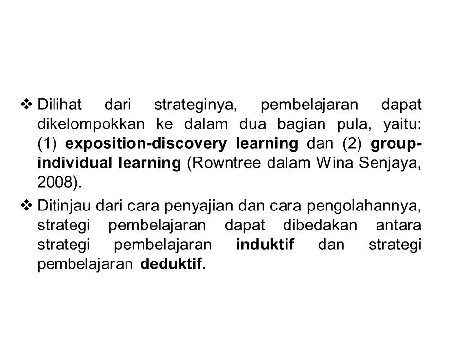 Dilihat dari strateginya, pembelajaran dapat dikelompokkan ke dalam dua bagian pula, yaitu: (1) exposition-discovery learning dan (2) group-individual learning (Rowntree dalam Wina Senjaya, 2008).