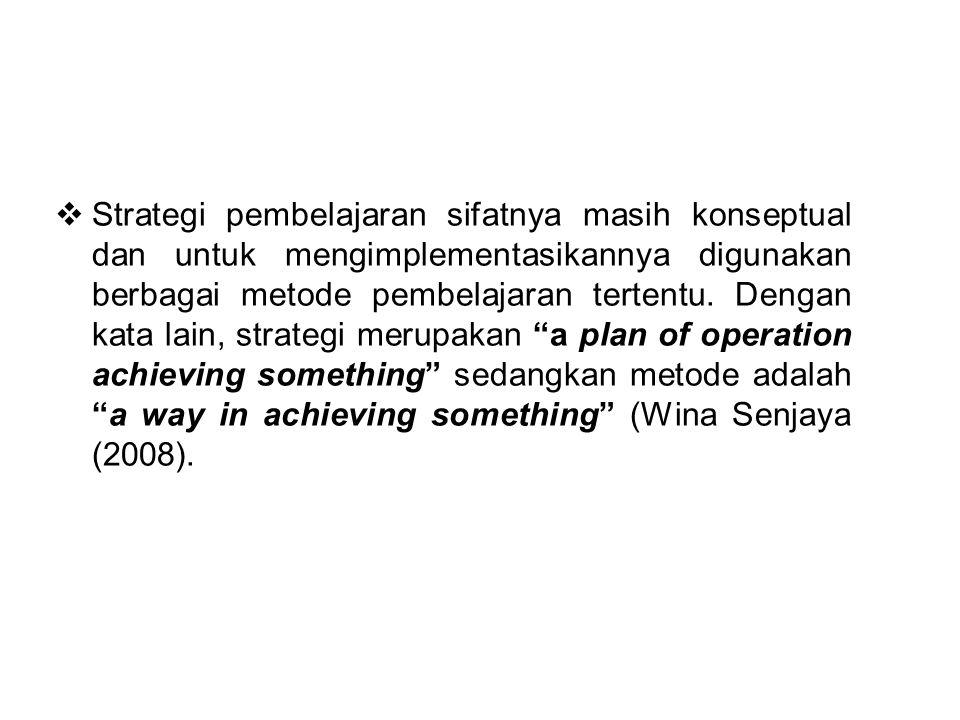 Strategi pembelajaran sifatnya masih konseptual dan untuk mengimplementasikannya digunakan berbagai metode pembelajaran tertentu.