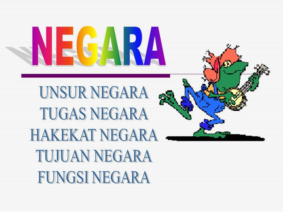 NEGARA UNSUR NEGARA TUGAS NEGARA HAKEKAT NEGARA TUJUAN NEGARA FUNGSI NEGARA