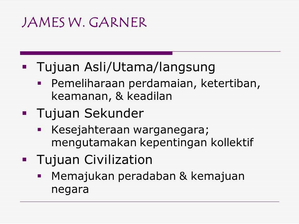 JAMES W. GARNER Tujuan Asli/Utama/langsung Tujuan Sekunder