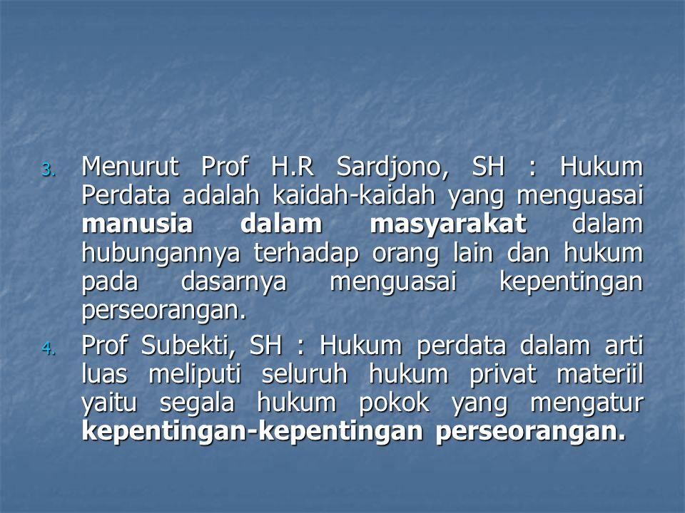 Menurut Prof H.R Sardjono, SH : Hukum Perdata adalah kaidah-kaidah yang menguasai manusia dalam masyarakat dalam hubungannya terhadap orang lain dan hukum pada dasarnya menguasai kepentingan perseorangan.