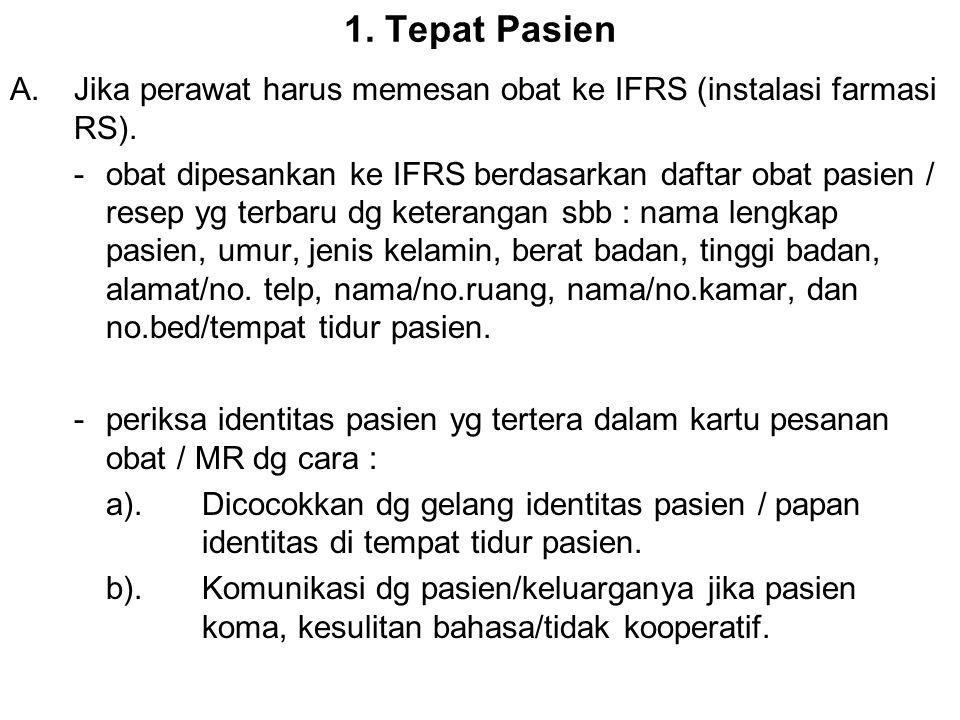 1. Tepat Pasien Jika perawat harus memesan obat ke IFRS (instalasi farmasi RS).