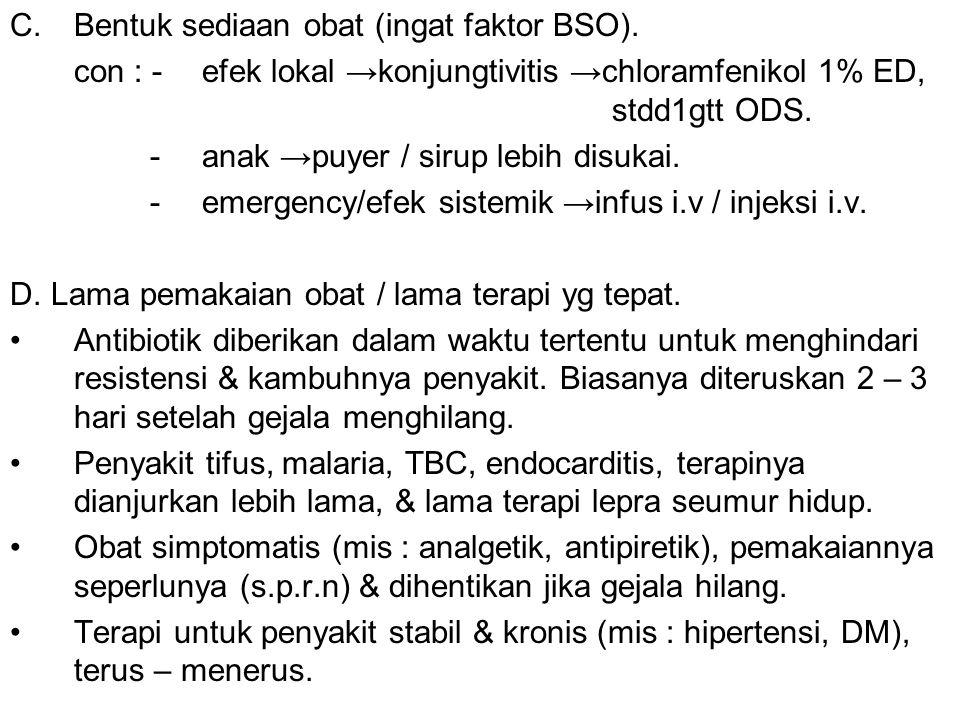 Bentuk sediaan obat (ingat faktor BSO).