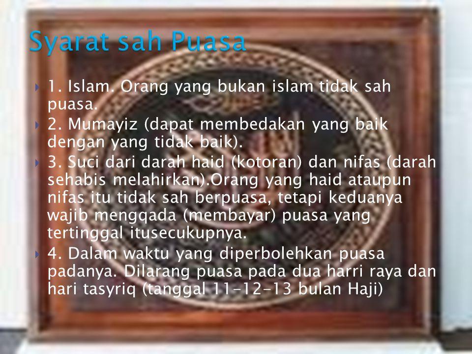 Syarat sah Puasa 1. Islam. Orang yang bukan islam tidak sah puasa.