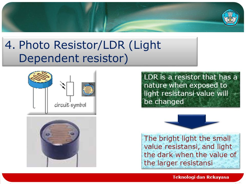 Photo Resistor/LDR (Light Dependent resistor)