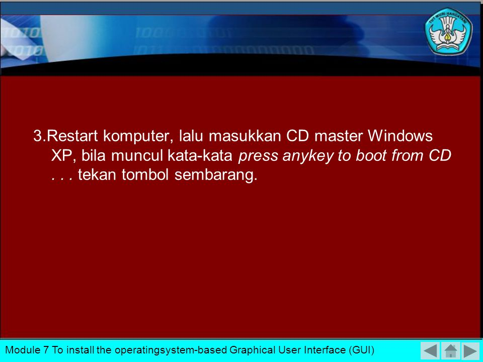 3.Restart komputer, lalu masukkan CD master Windows XP, bila muncul kata-kata press anykey to boot from CD . . . tekan tombol sembarang.