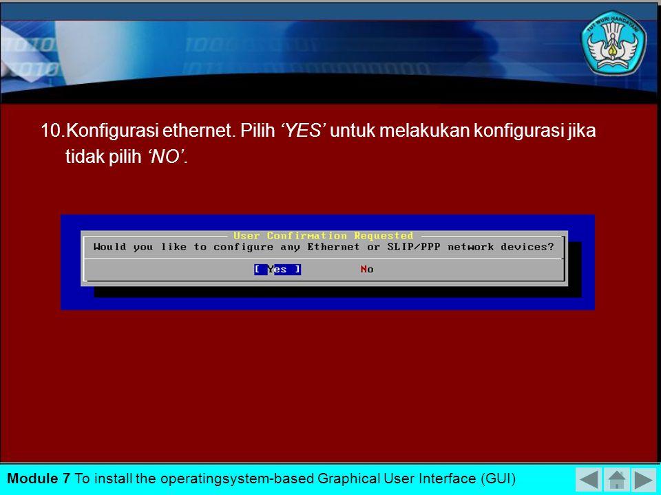 10.Konfigurasi ethernet. Pilih 'YES' untuk melakukan konfigurasi jika