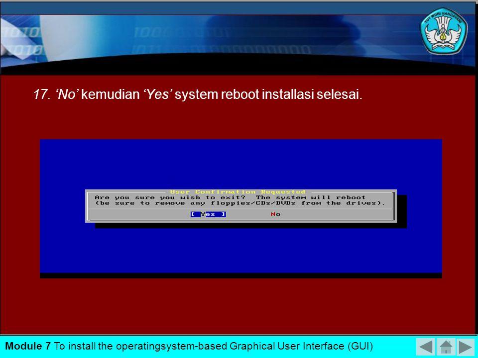 17. 'No' kemudian 'Yes' system reboot installasi selesai.