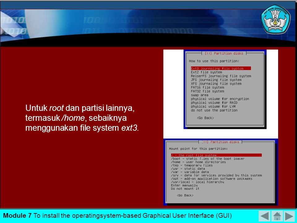 Untuk root dan partisi lainnya, termasuk /home, sebaiknya menggunakan file system ext3.