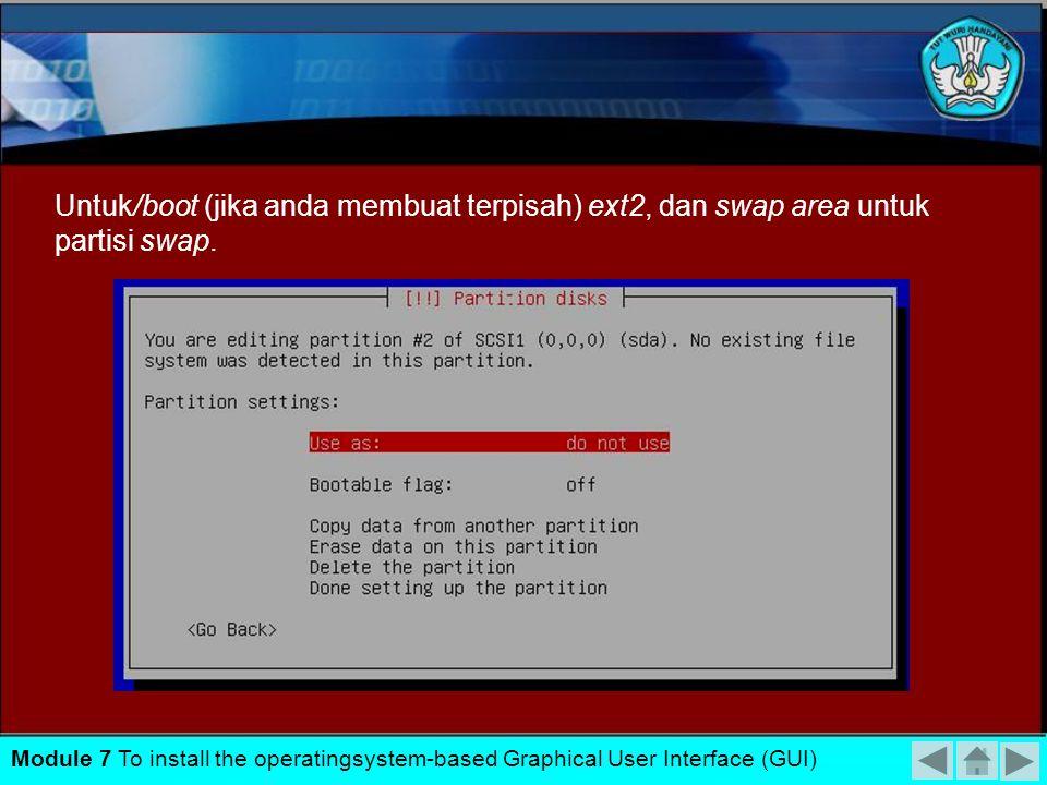 Untuk/boot (jika anda membuat terpisah) ext2, dan swap area untuk partisi swap.