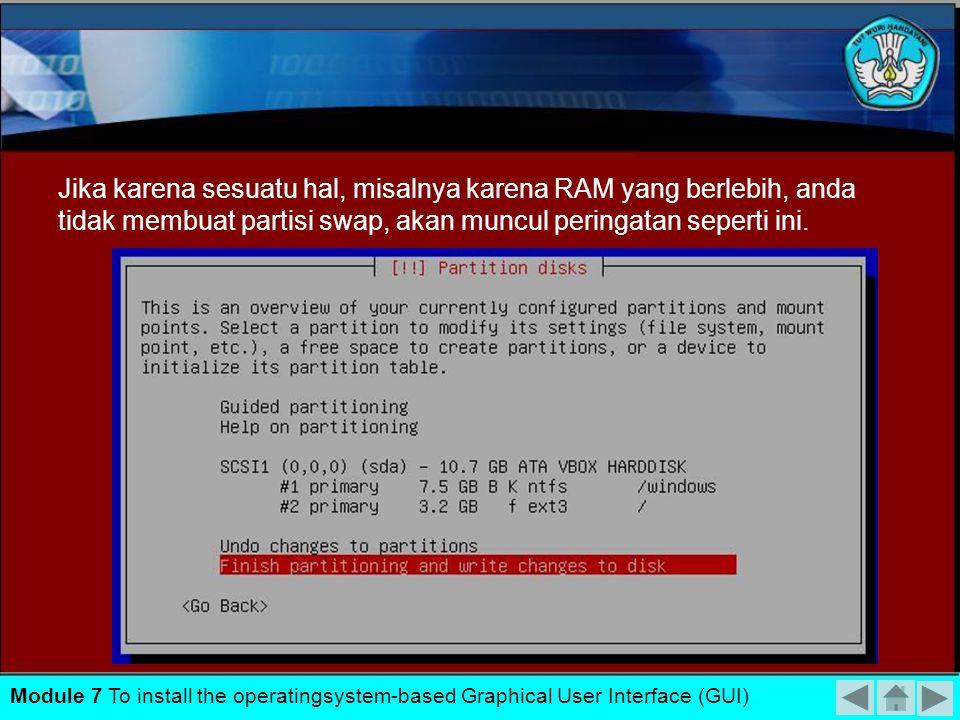 Jika karena sesuatu hal, misalnya karena RAM yang berlebih, anda tidak membuat partisi swap, akan muncul peringatan seperti ini.