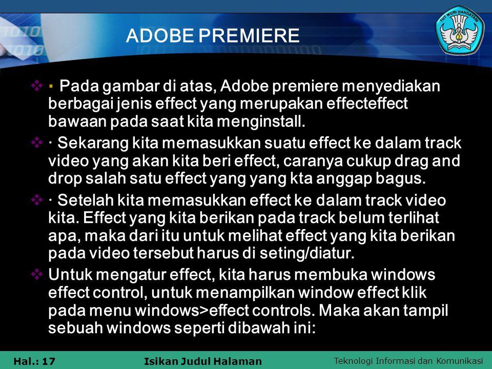 ADOBE PREMIERE · Pada gambar di atas, Adobe premiere menyediakan berbagai jenis effect yang merupakan effecteffect bawaan pada saat kita menginstall.