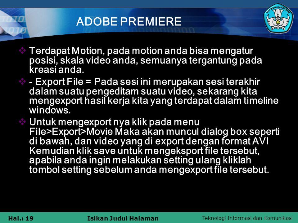 ADOBE PREMIERE Terdapat Motion, pada motion anda bisa mengatur posisi, skala video anda, semuanya tergantung pada kreasi anda.