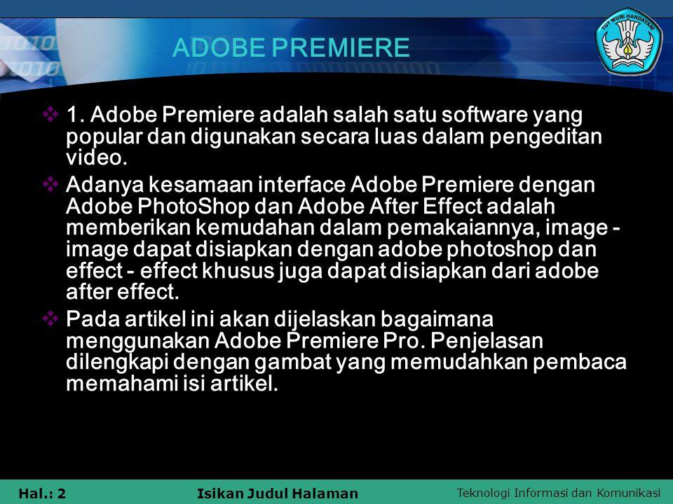 ADOBE PREMIERE 1. Adobe Premiere adalah salah satu software yang popular dan digunakan secara luas dalam pengeditan video.