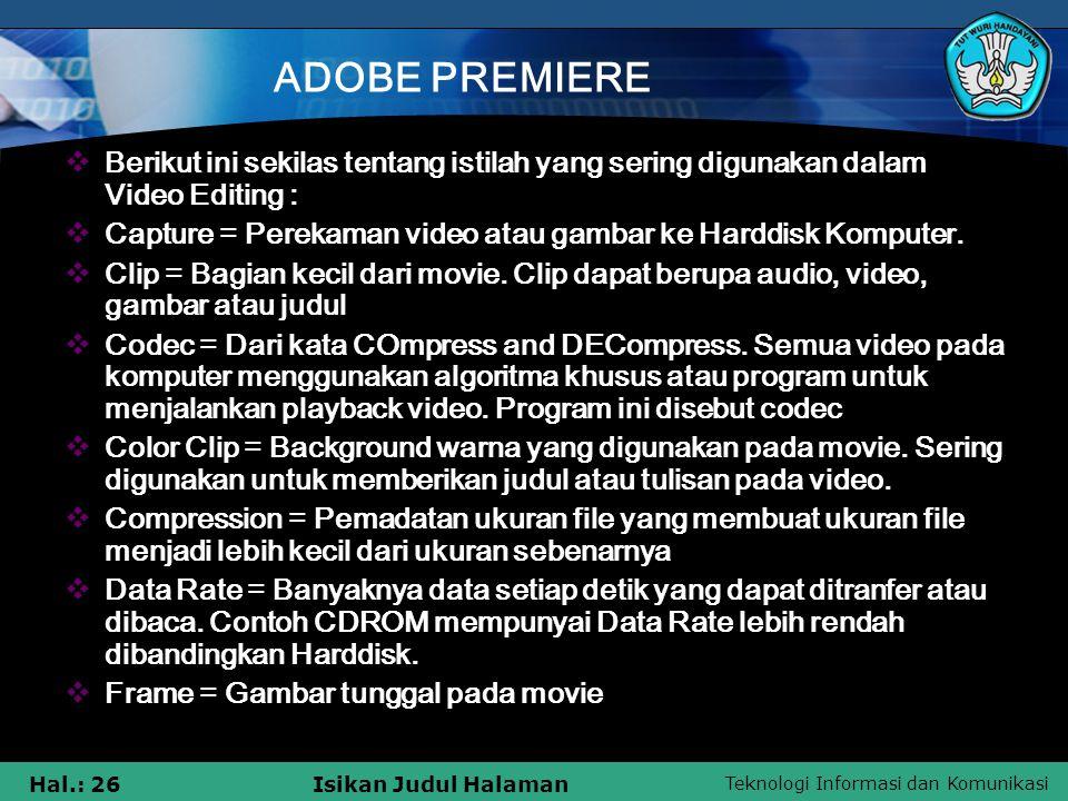 ADOBE PREMIERE Berikut ini sekilas tentang istilah yang sering digunakan dalam Video Editing :