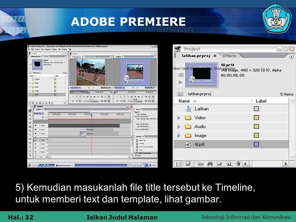 ADOBE PREMIERE 5) Kemudian masukanlah file title tersebut ke Timeline, untuk memberi text dan template, lihat gambar.