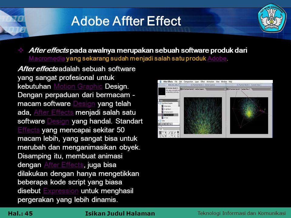 Adobe Affter Effect After effects pada awalnya merupakan sebuah software produk dari Macromedia yang sekarang sudah menjadi salah satu produk Adobe.