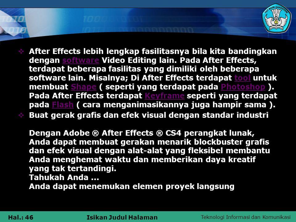 After Effects lebih lengkap fasilitasnya bila kita bandingkan dengan software Video Editing lain. Pada After Effects, terdapat beberapa fasilitas yang dimiliki oleh beberapa software lain. Misalnya; Di After Effects terdapat tool untuk membuat Shape ( seperti yang terdapat pada Photoshop ). Pada After Effects terdapat Keyframe seperti yang terdapat pada Flash ( cara menganimasikannya juga hampir sama ).