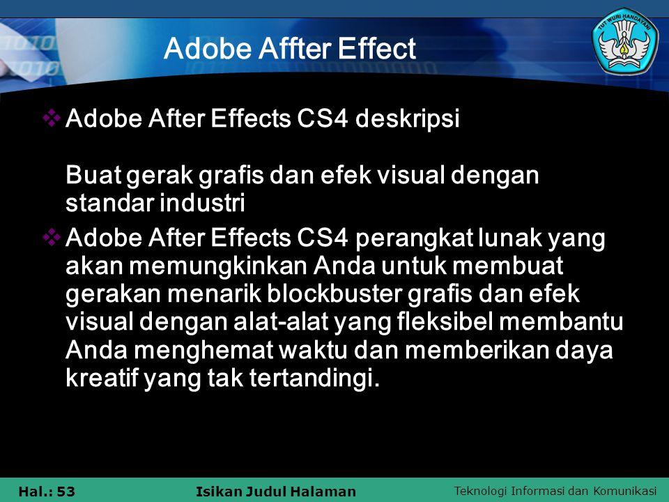 Adobe Affter Effect Adobe After Effects CS4 deskripsi Buat gerak grafis dan efek visual dengan standar industri.