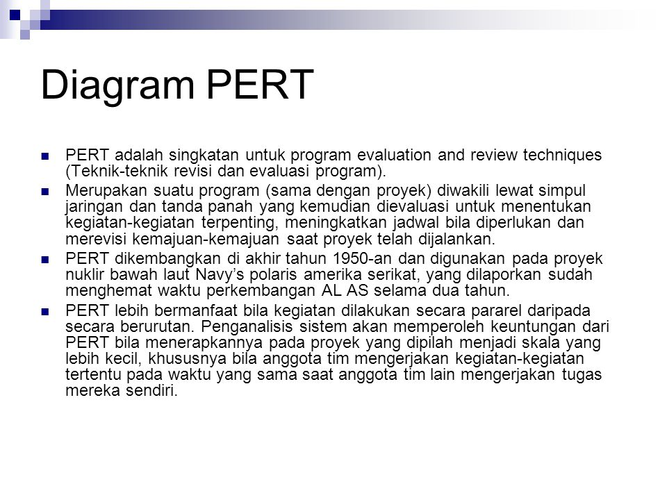 Diagram PERT PERT adalah singkatan untuk program evaluation and review techniques (Teknik-teknik revisi dan evaluasi program).