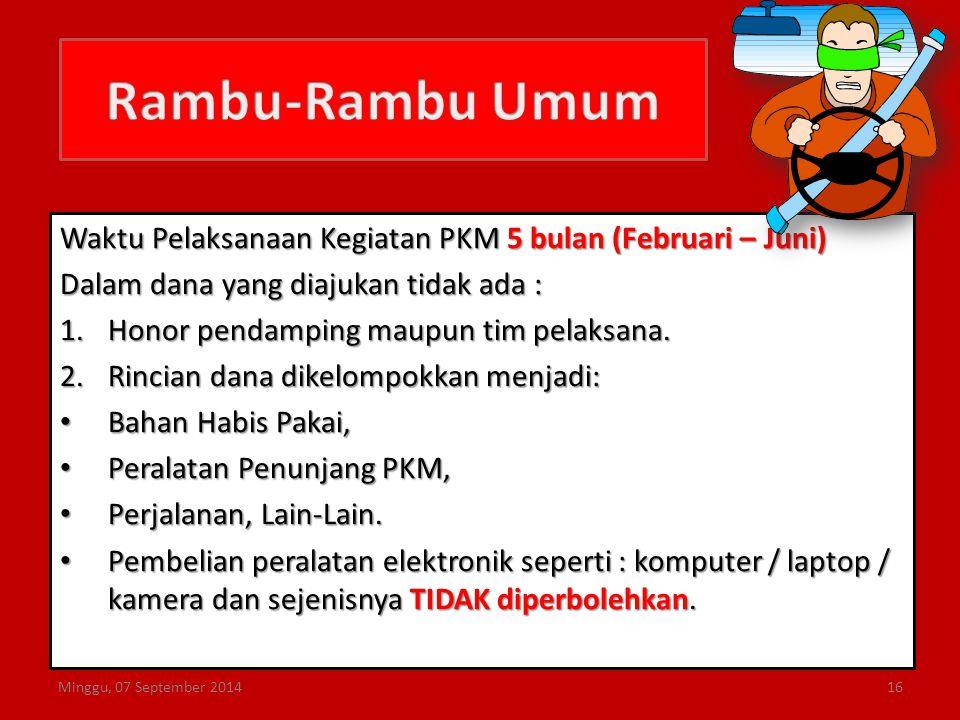 Rambu-Rambu Umum Waktu Pelaksanaan Kegiatan PKM 5 bulan (Februari – Juni) Dalam dana yang diajukan tidak ada :