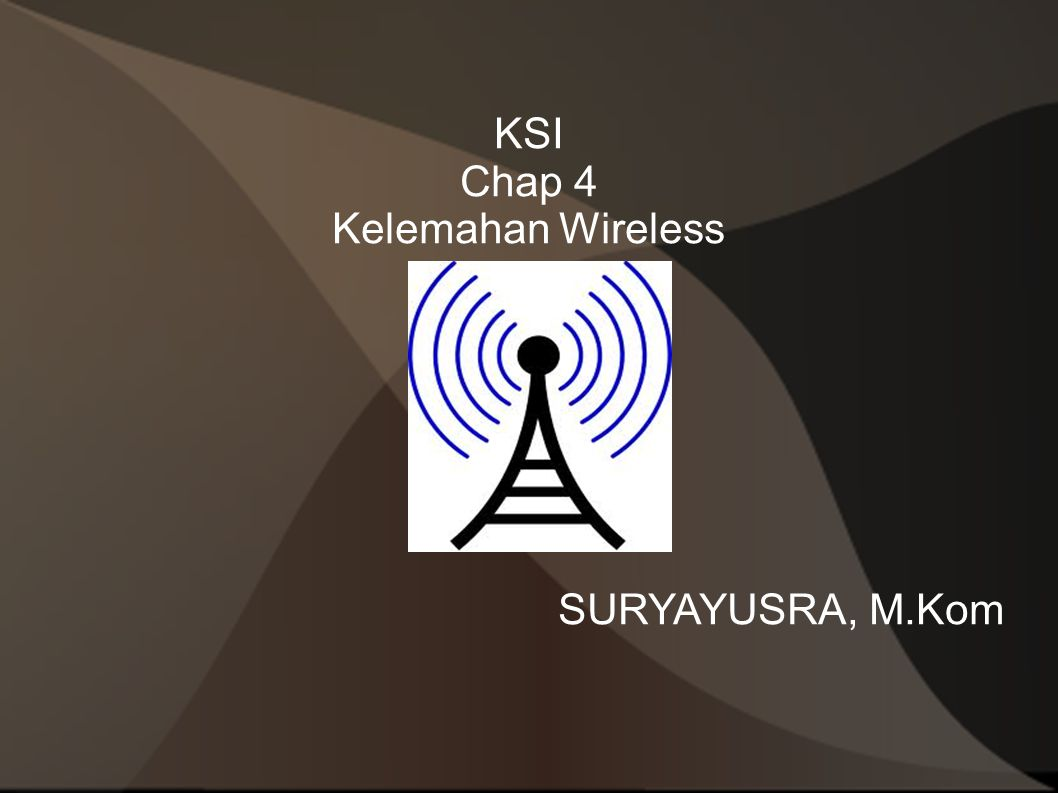 KSI Chap 4 Kelemahan Wireless SURYAYUSRA, M.Kom