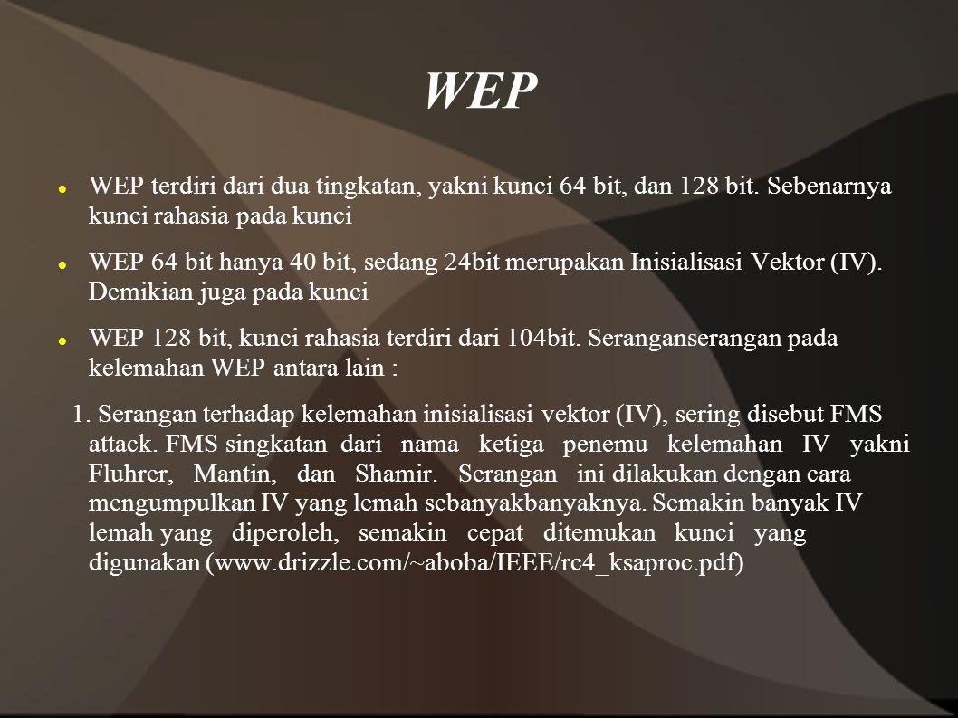 WEP WEP terdiri dari dua tingkatan, yakni kunci 64 bit, dan 128 bit. Sebenarnya kunci rahasia pada kunci.
