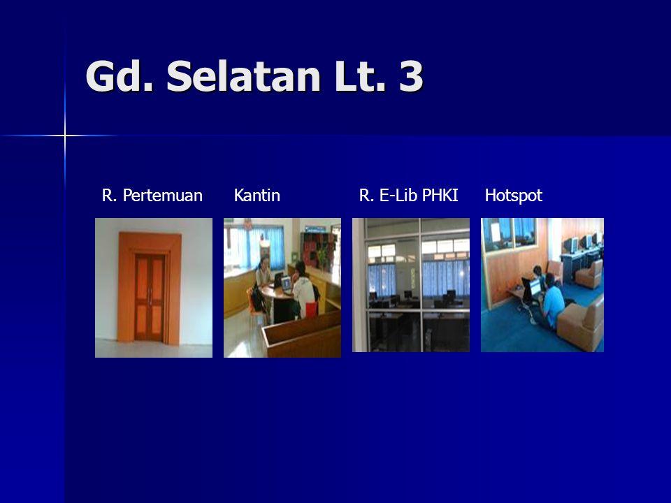 Gd. Selatan Lt. 3 R. Pertemuan Kantin R. E-Lib PHKI Hotspot