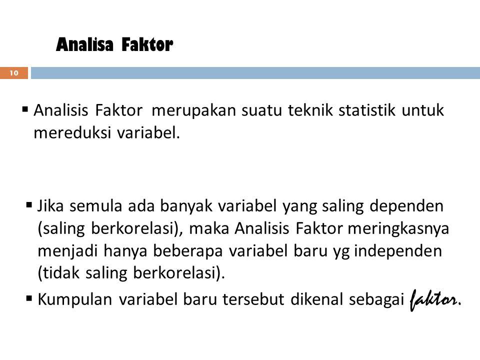 Analisa Faktor Analisis Faktor merupakan suatu teknik statistik untuk. mereduksi variabel. Jika semula ada banyak variabel yang saling dependen.