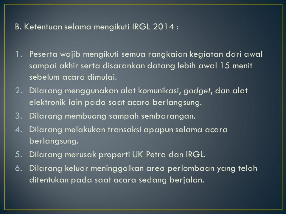 B. Ketentuan selama mengikuti IRGL 2014 :