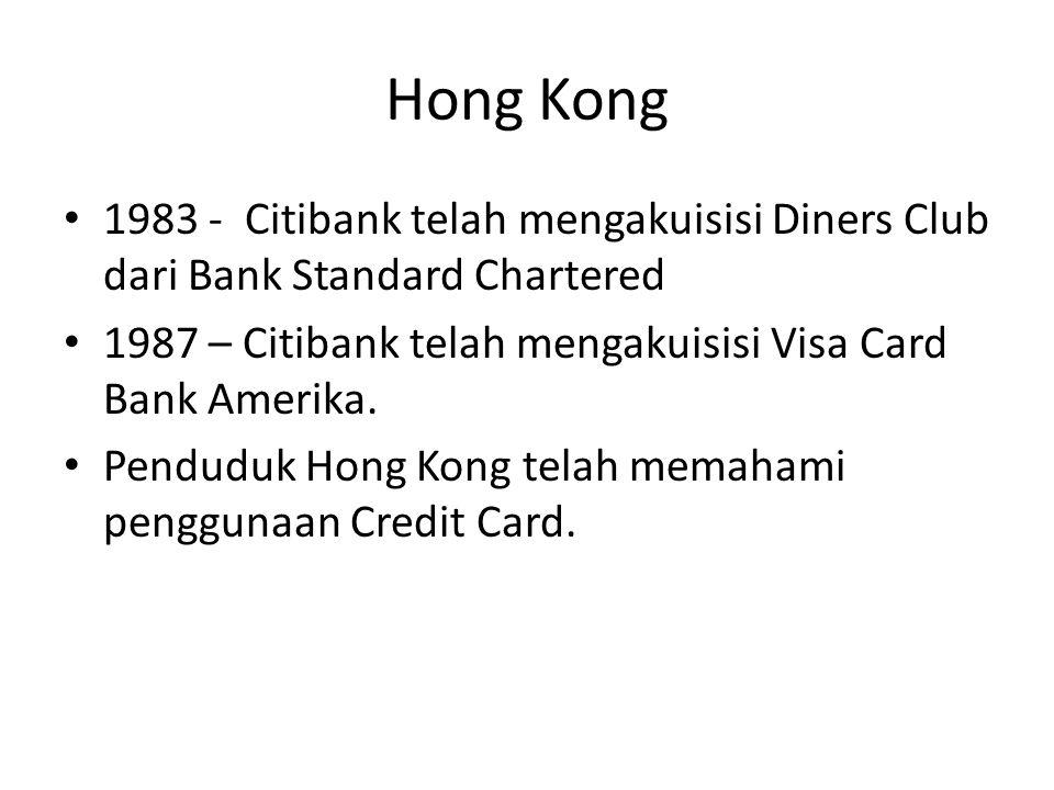 Hong Kong 1983 - Citibank telah mengakuisisi Diners Club dari Bank Standard Chartered. 1987 – Citibank telah mengakuisisi Visa Card Bank Amerika.