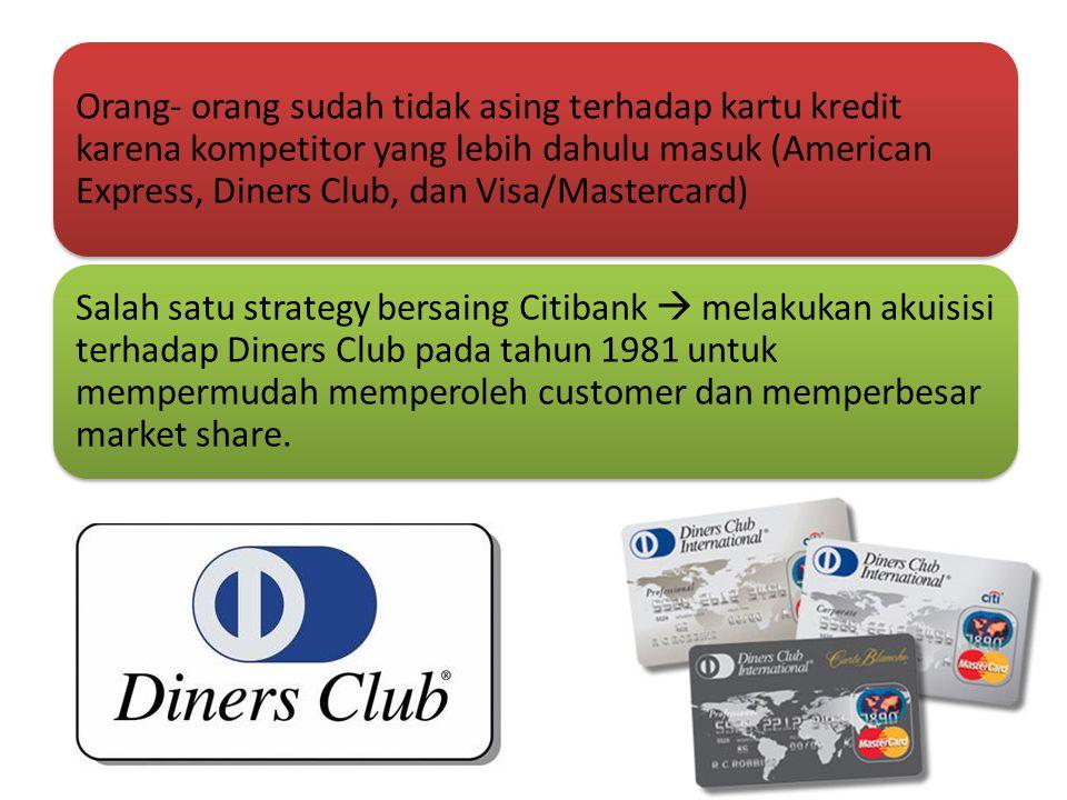 Orang- orang sudah tidak asing terhadap kartu kredit karena kompetitor yang lebih dahulu masuk (American Express, Diners Club, dan Visa/Mastercard)