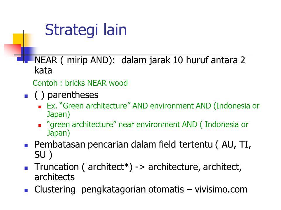 Strategi lain NEAR ( mirip AND): dalam jarak 10 huruf antara 2 kata