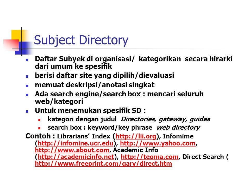 Subject Directory Daftar Subyek di organisasi/ kategorikan secara hirarki dari umum ke spesifik. berisi daftar site yang dipilih/dievaluasi.