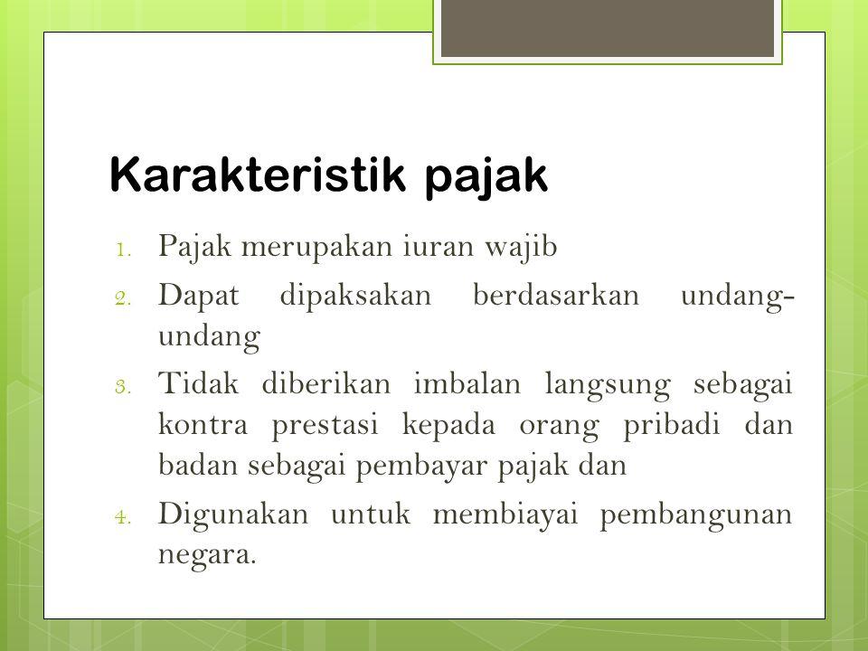 Karakteristik pajak Pajak merupakan iuran wajib