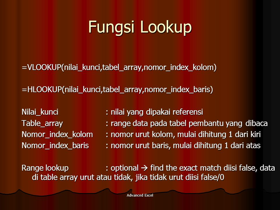 Fungsi Lookup =VLOOKUP(nilai_kunci,tabel_array,nomor_index_kolom)