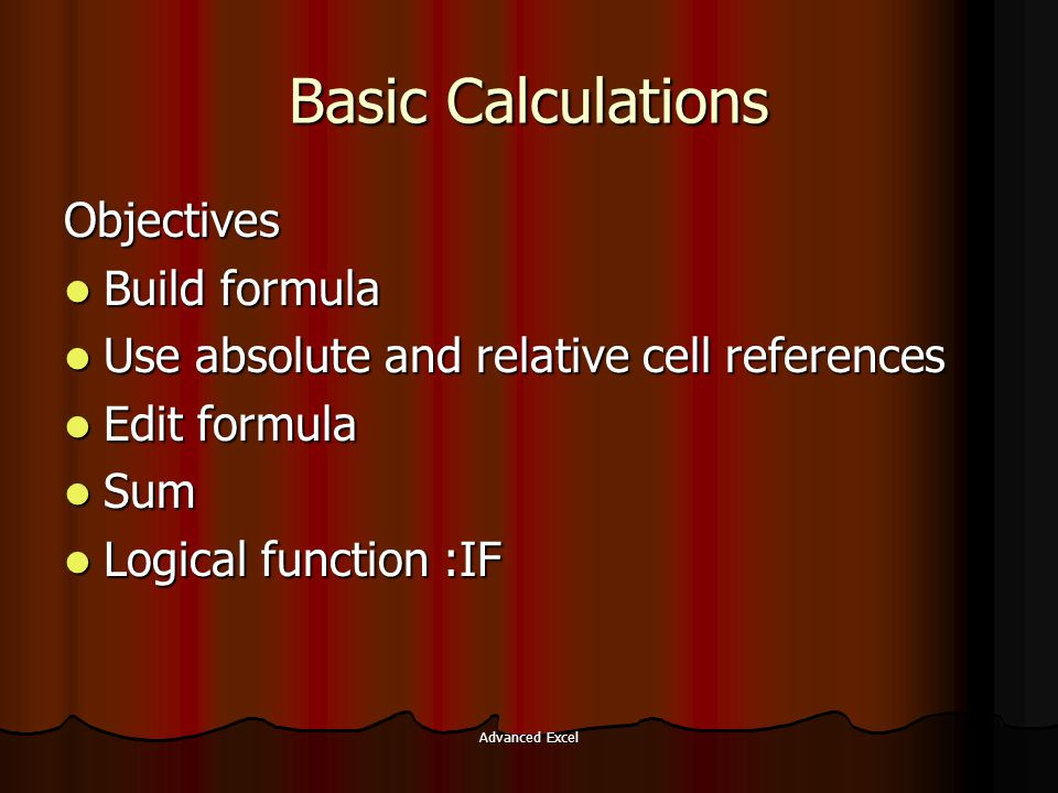Basic Calculations Objectives Build formula