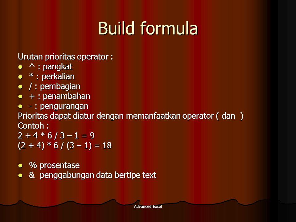 Build formula Urutan prioritas operator : ^ : pangkat * : perkalian